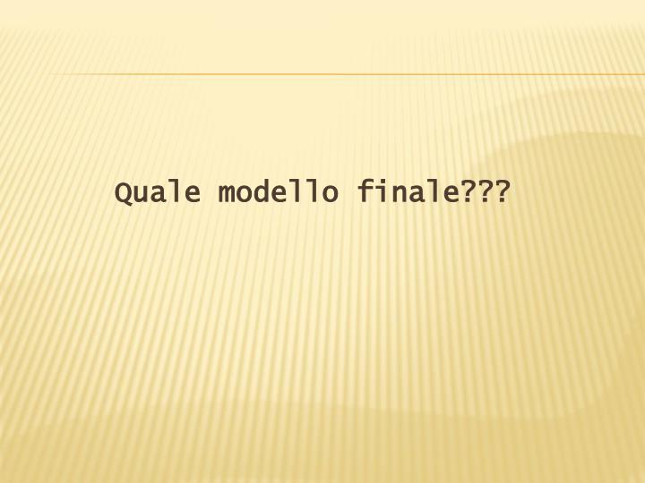 Quale modello finale???