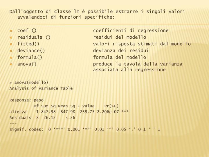 Dall'oggetto di classe lm è possibile estrarre i singoli valori avvalendoci di funzioni specifiche: