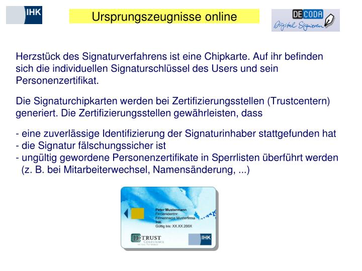 Herzstück des Signaturverfahrens ist eine Chipkarte. Auf ihr befinden sich die individuellen Signaturschlüssel des Users und sein Personenzertifikat.