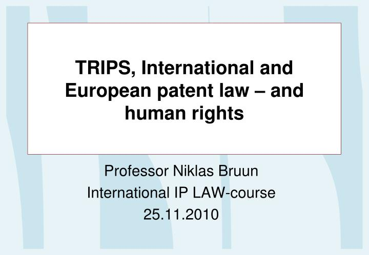 TRIPS, International and European patent law – and human rights