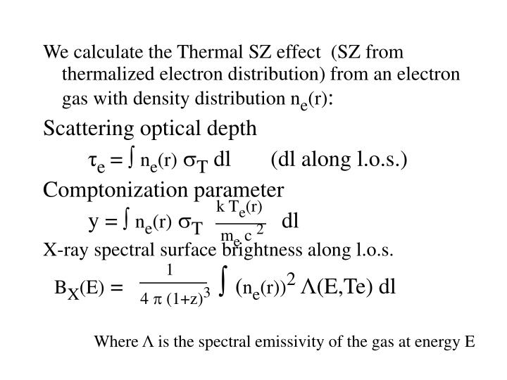 We calculate the Thermal SZ effect  (SZ from thermalized electron distribution) from an electron gas with density distribution n