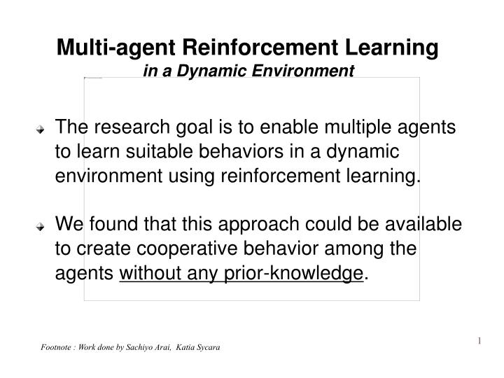 Multi agent reinforcement learning in a dynamic environment