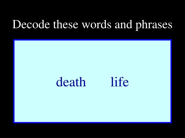 Decode these words and phrases