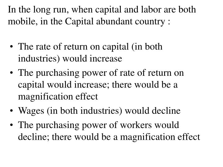In the long run, when capital and labor are both mobile, in the Capital abundant country :