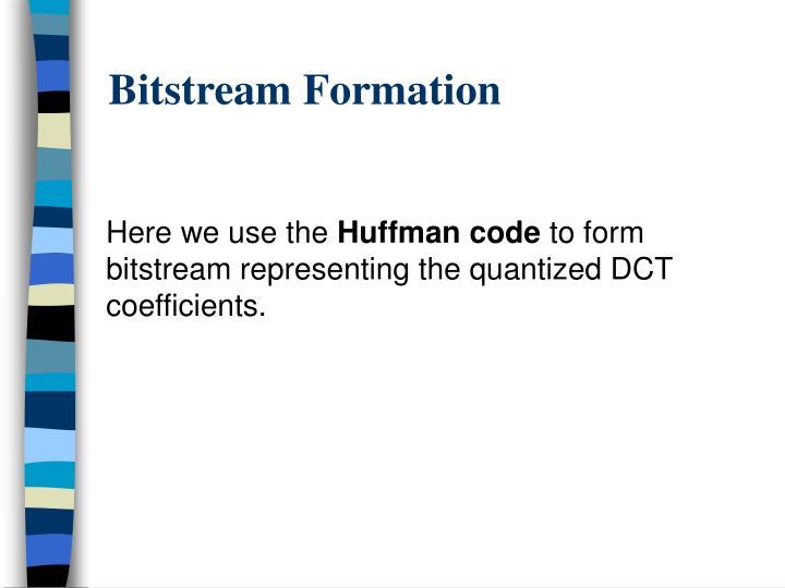 Bitstream Formation