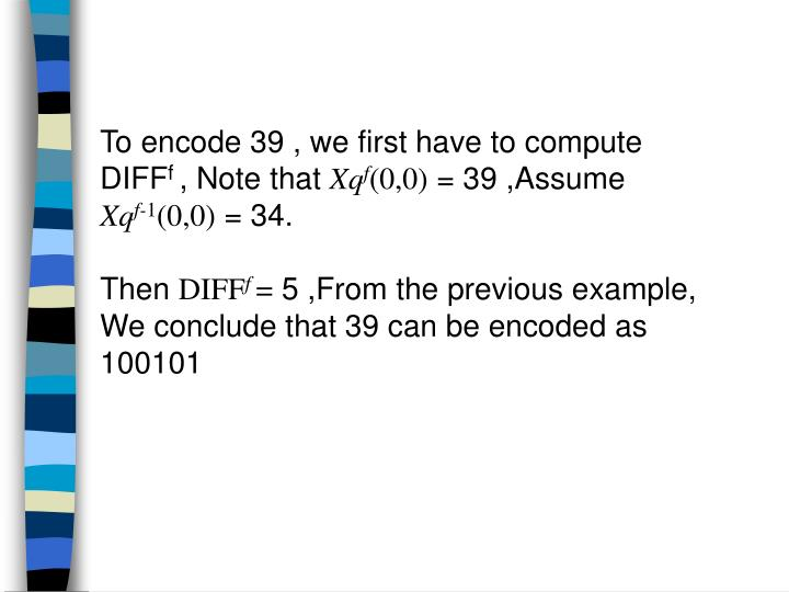 To encode 39 , we first have to compute DIFF