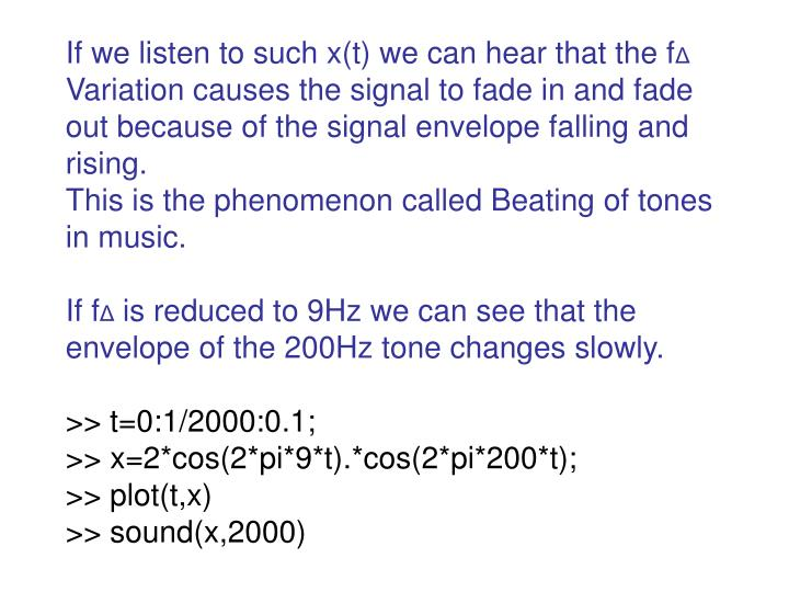 If we listen to such x(t) we can hear that the f