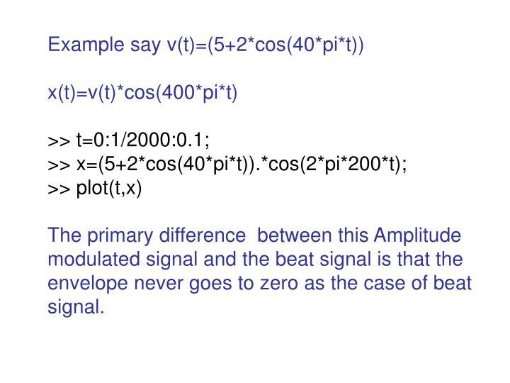 Example say v(t)=(5+2*cos(40*pi*t))