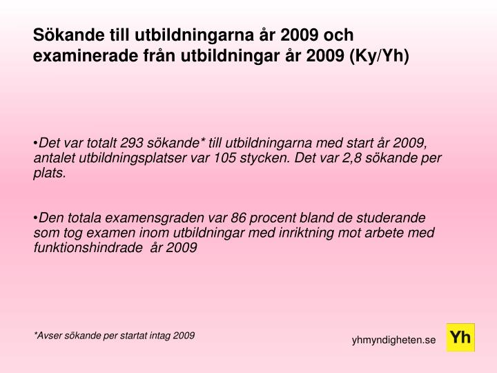 Sökande till utbildningarna år 2009 och examinerade från utbildningar år 2009 (Ky/Yh)