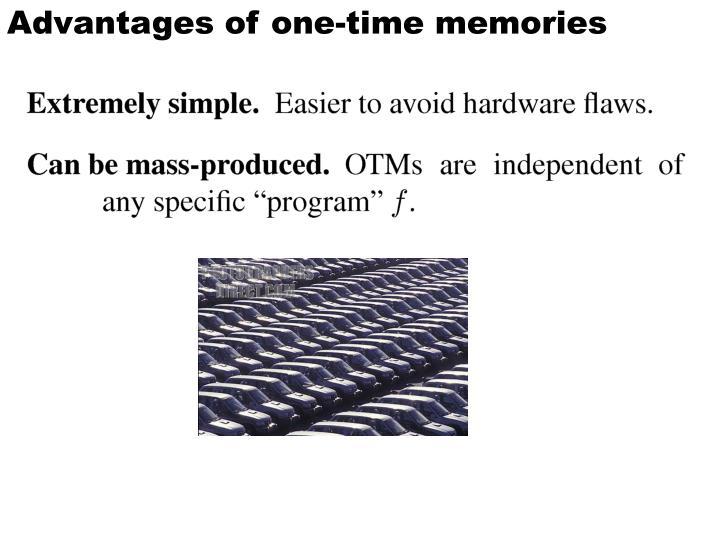 Advantages of one-time memories