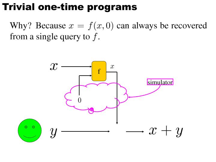 Trivial one-time programs