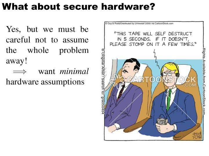 What about secure hardware?