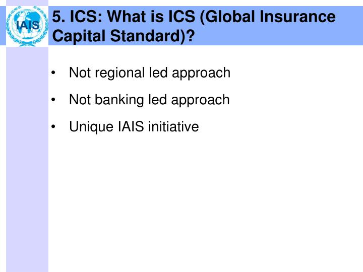 5. ICS: What is ICS (Global Insurance Capital Standard)?