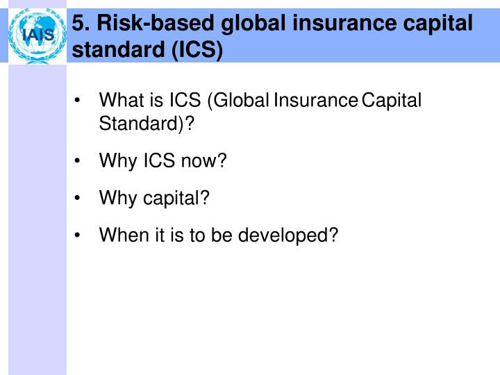 5. Risk-based global insurance capital standard (ICS)