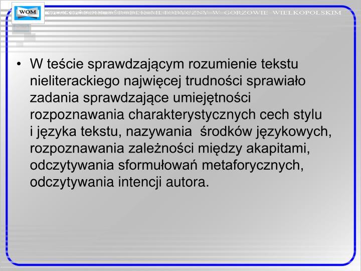 W teście sprawdzającym rozumienie tekstu nieliterackiego najwięcej trudności sprawiało zadania sprawdzające umiejętności r