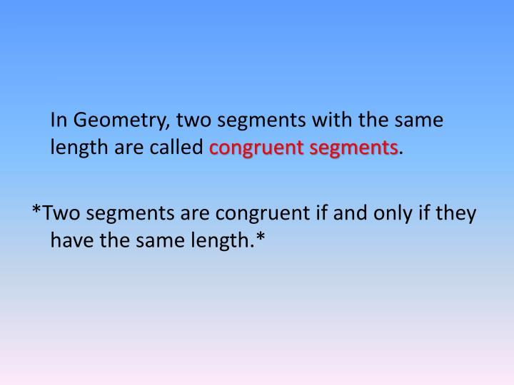 In Geometry, two segments with the same length are called