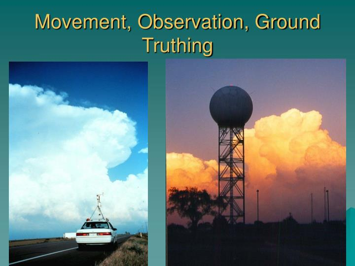 Movement, Observation, Ground Truthing