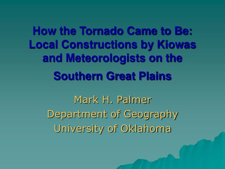 How the Tornado Came to Be: Local Constructions by Kiowas and Meteorologists on the Southern Great Plains