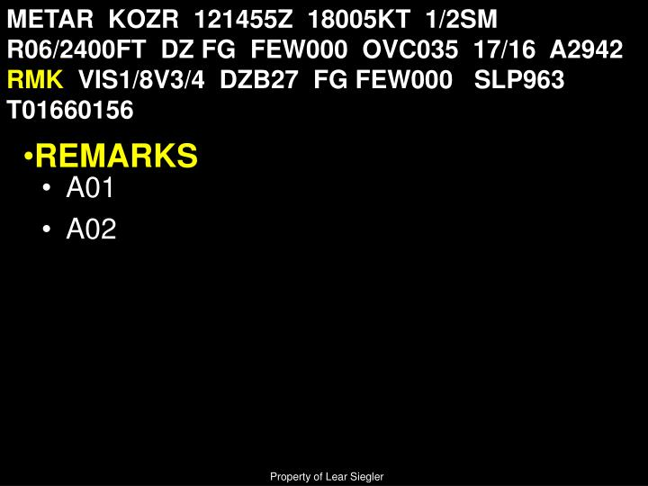METAR  KOZR  121455Z  18005KT  1/2SM  R06/2400FT  DZ FG  FEW000  OVC035  17/16  A2942