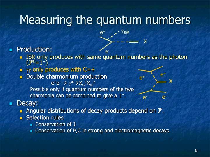Measuring the quantum numbers