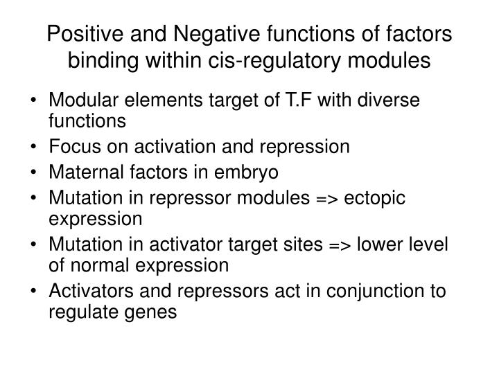 Positive and Negative functions of factors binding within cis-regulatory modules
