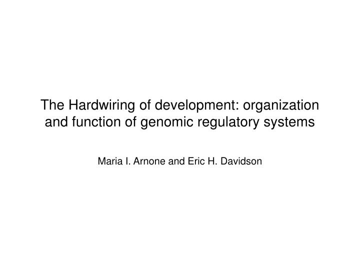 The hardwiring of development organization and function of genomic regulatory systems