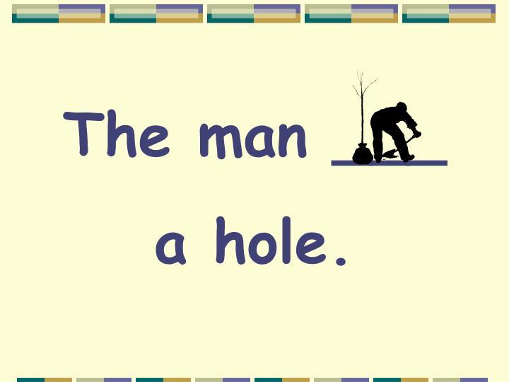 The man ___