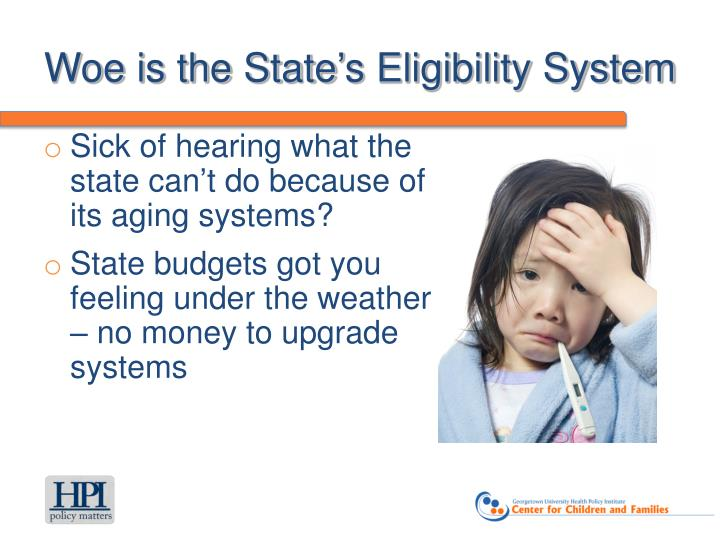 Woe is the state s eligibility system