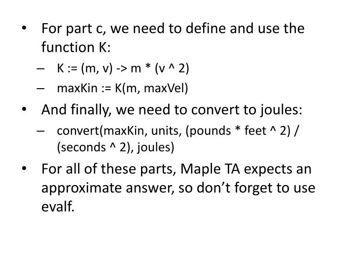 For part c, we need to define and use the function K:
