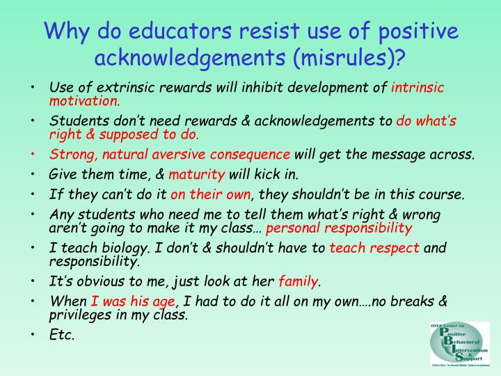 Why do educators resist use of positive acknowledgements (misrules)?