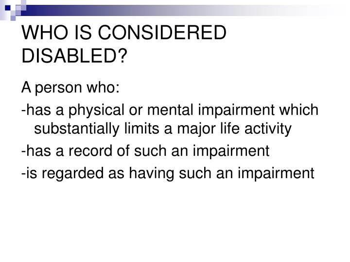 WHO IS CONSIDERED DISABLED?