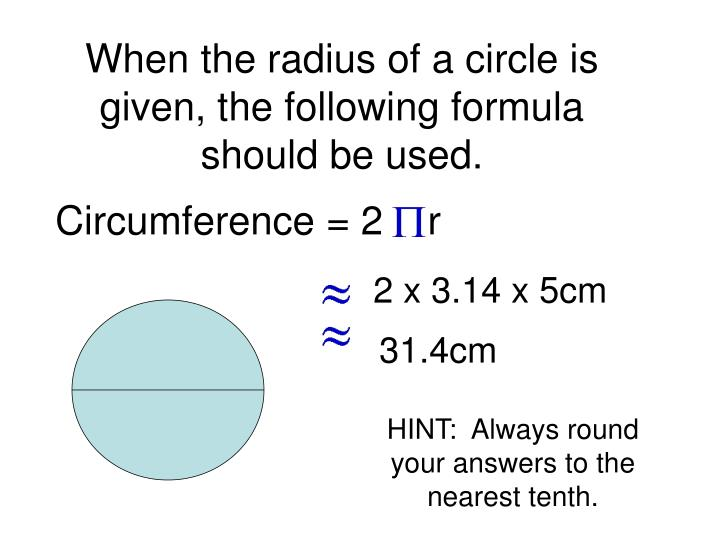 When the radius of a circle is given, the following formula should be used.