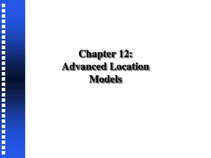 Chapter 12 advanced location models