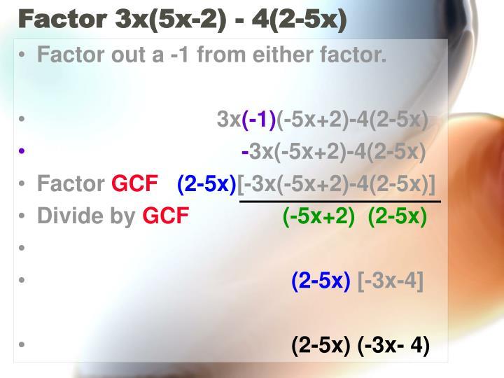 Factor 3x(5x-2) - 4(2-5x)
