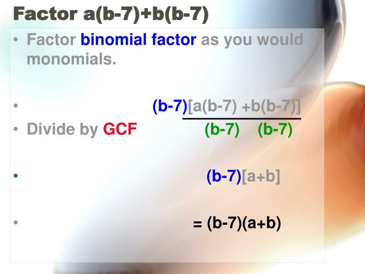 Factor a(b-7)+b(b-7)