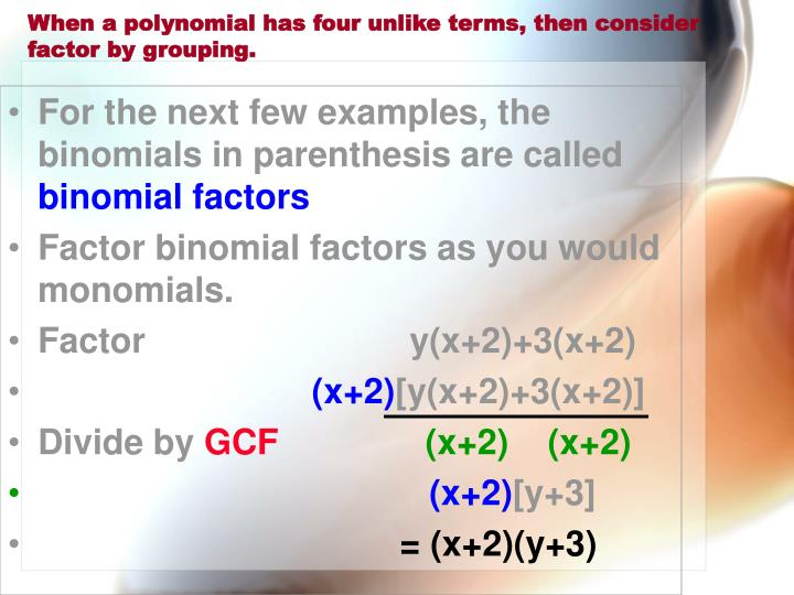 When a polynomial has four unlike terms, then consider factor by grouping.