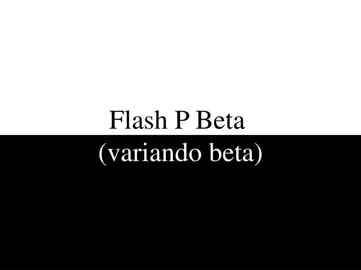 Flash P Beta