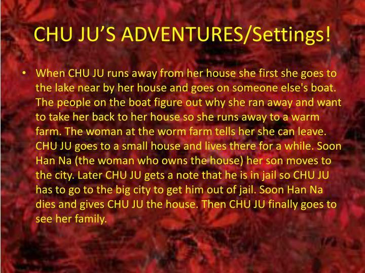 CHU JU'S ADVENTURES/Settings!