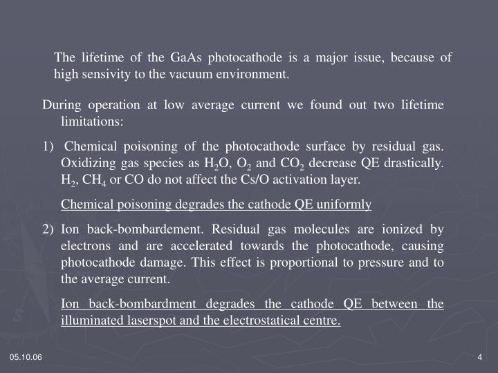 The lifetime of the GaAs photocathode is a major issue, because of high sensivity to the vacuum environment.
