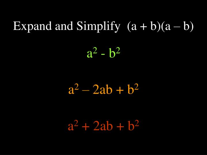 Expand and Simplify  (a + b)(a – b)