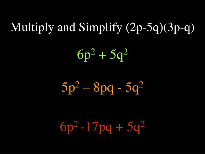 Multiply and Simplify (2p-5q)(3p-q)