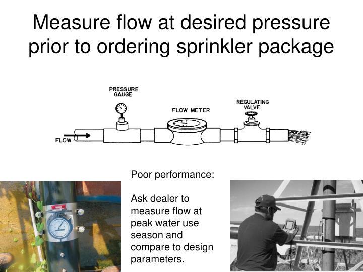 Measure flow at desired pressure prior to ordering sprinkler package
