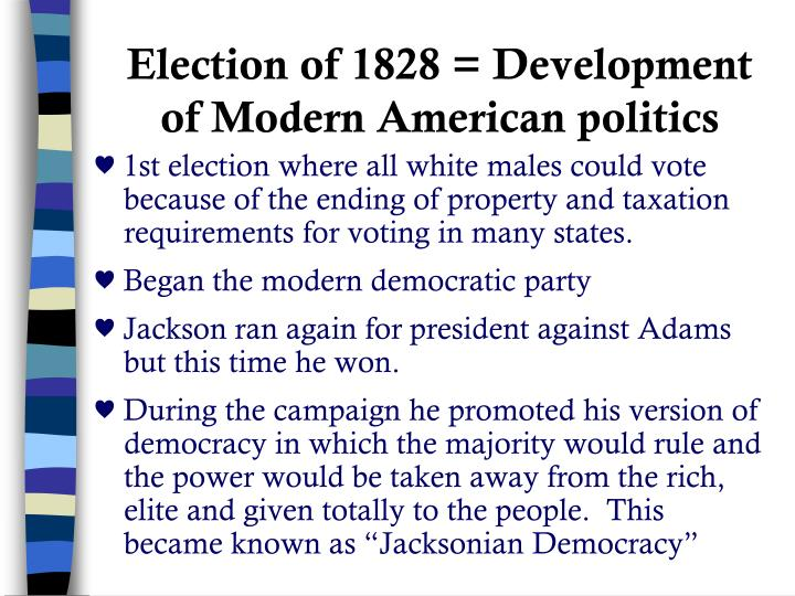 Election of 1828 = Development of Modern American politics