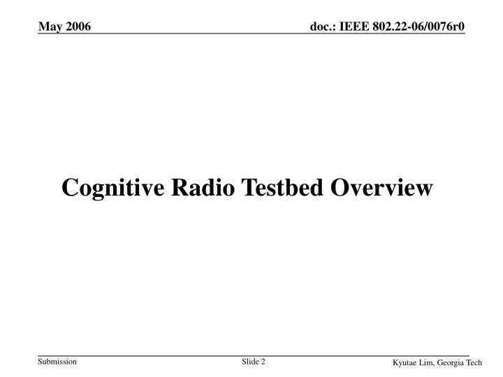 Cognitive radio testbed overview