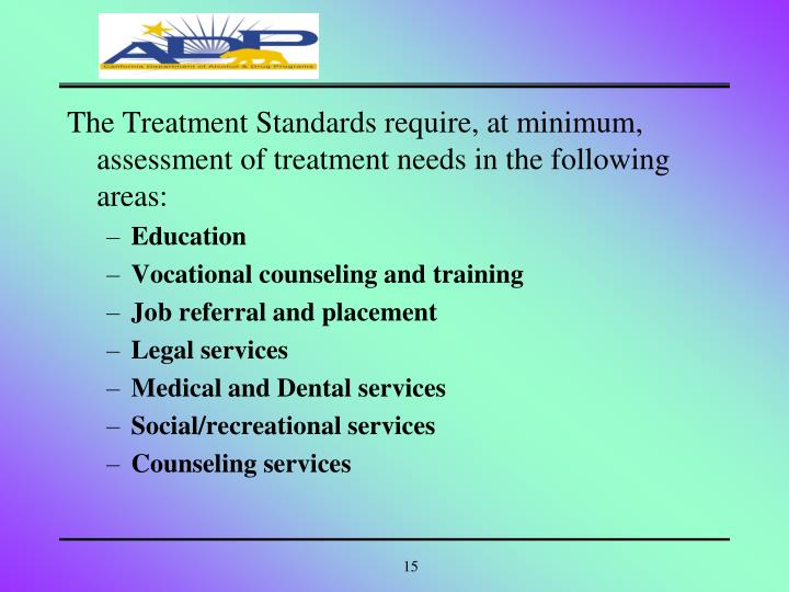 The Treatment Standards require, at minimum, assessment of treatment ...