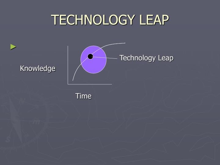 TECHNOLOGY LEAP