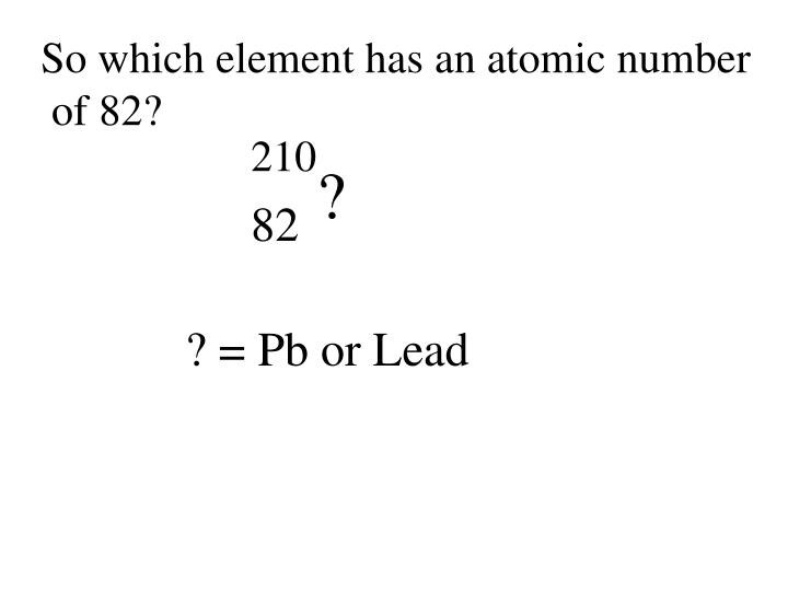 So which element has an atomic number