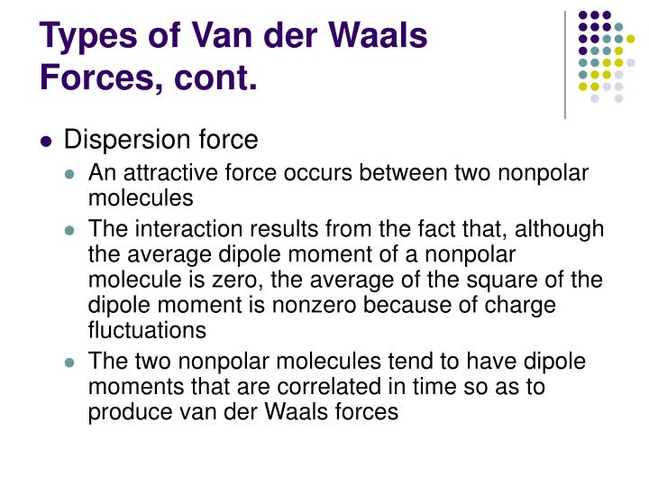 Types of Van der Waals Forces, cont.