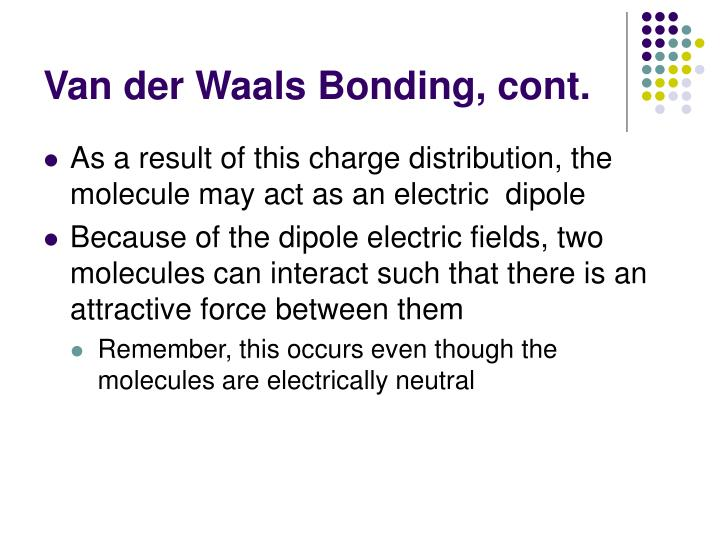 Van der Waals Bonding, cont.