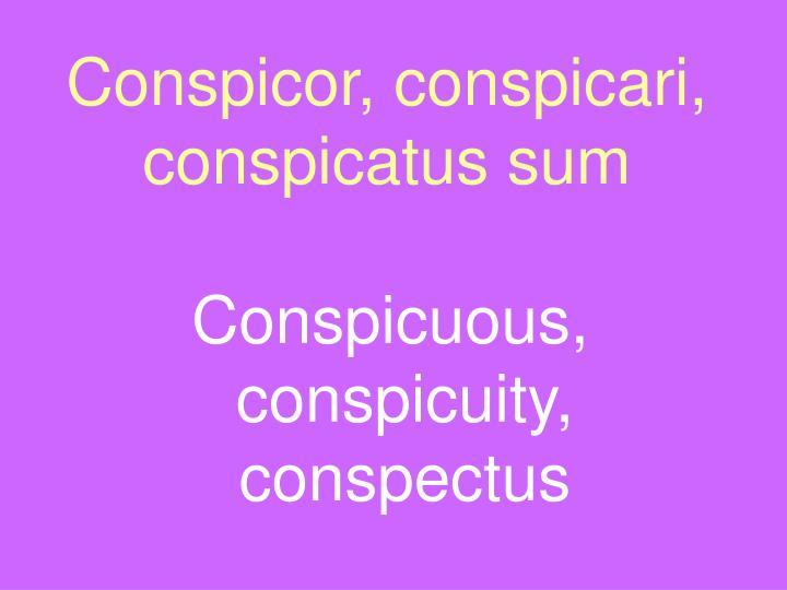 Conspicor, conspicari, conspicatus sum